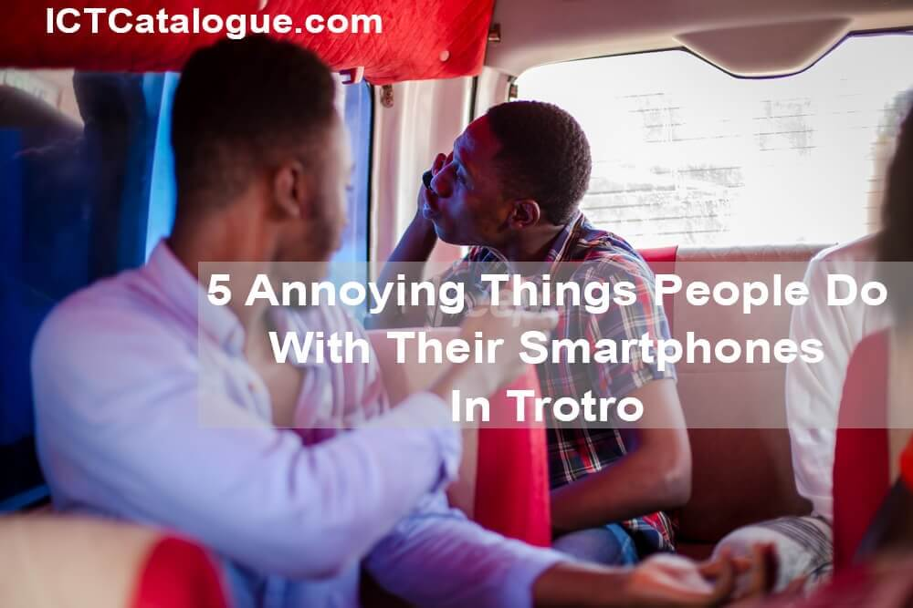 5 Annoying Things People Do With Their Smartphones In Trotro