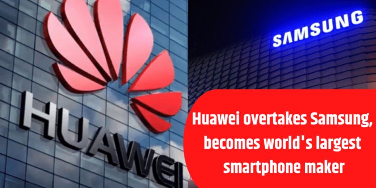 Huawei Overtakes Samsung As The World's Largest Smartphone Maker