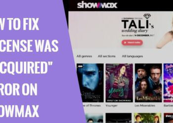 How To Fix 'License Was Not Acquired' Showmax Error